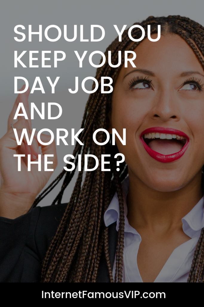 Should You Keep Your Day Job And Work On The Side?